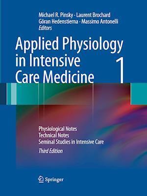 Applied Physiology in Intensive Care Medicine 1 : Physiological Notes - Technical Notes - Seminal Studies in Intensive Care