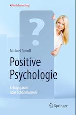 Positive Psychologie - Erfolgsgarant Oder Schonmalerei? af Michael Tomoff