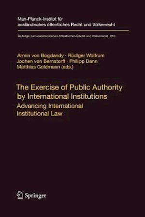 The Exercise of Public Authority by International Institutions : Advancing International Institutional Law
