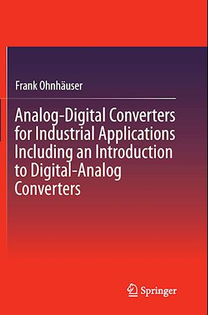 Bog, paperback Analog-Digital Converters for Industrial Applications Including an Introduction to Digital-Analog Converters af Frank Ohnhauser