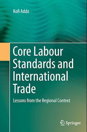 Core Labour Standards and International Trade : Lessons from the Regional Context