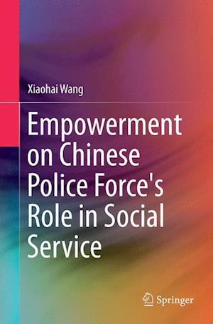 Bog, hæftet Empowerment on Chinese Police Force's Role in Social Service af Xiaohai Wang