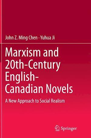 Bog, hæftet Marxism and 20th-Century English-Canadian Novels : A New Approach to Social Realism af Yuhua Ji, John Z Ming Chen