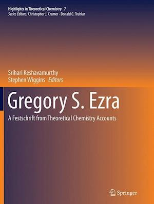 Gregory S. Ezra : A Festschrift from Theoretical Chemistry Accounts
