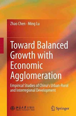 Bog, hæftet Toward Balanced Growth with Economic Agglomeration : Empirical Studies of China's Urban-Rural and Interregional Development af Ming Lu, Zhao Chen