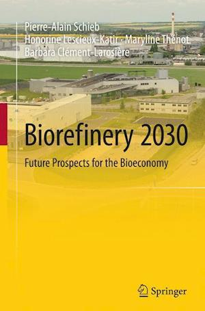 Bog, hæftet Biorefinery 2030 : Future Prospects for the Bioeconomy af Honorine Lescieux-Katir, Pierre-Alain Schieb, Maryline Thenot