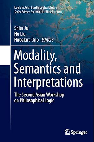 Bog, hæftet Modality, Semantics and Interpretations : The Second Asian Workshop on Philosophical Logic