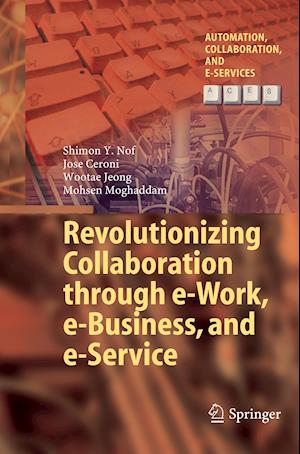 Bog, paperback Revolutionizing Collaboration through e-Work, e-Business, and e-Service af Shimon Y. Nof