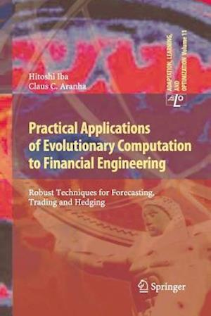 Practical Applications of Evolutionary Computation to Financial Engineering : Robust Techniques for Forecasting, Trading and Hedging