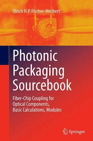 Photonic Packaging Sourcebook : Fiber-Chip Coupling for Optical Components, Basic Calculations, Modules
