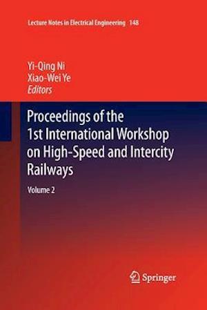 Proceedings of the 1st International Workshop on High-Speed and Intercity Railways : Volume 2