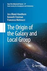 The Origin of the Galaxy and Local Group (Saas fee Advanced Course, nr. 37)