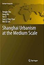 Shanghai Urbanism at the Medium Scale (Springer Geography)