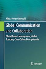 Global Communication and Collaboration : Global Project Management, Global Sourcing, Cross-Cultural Competencies