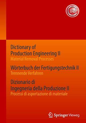 Dictionary of Production Engineering II / Woerterbuch Der Fertigungstechnik II / Dizionario Di Ingegneria Della Produzione II