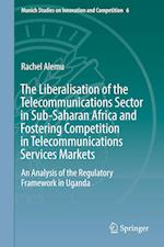 The Liberalisation of the Telecommunications Sector in Sub-Saharan Africa and Fostering Competition in Telecommunications Services Markets (Munich Studies on Innovation and Competition, nr. 6)