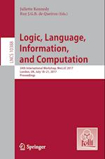 Logic, Language, Information, and Computation : 24th International Workshop, WoLLIC 2017, London, UK, July 18-21, 2017, Proceedings