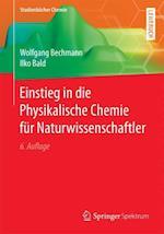Einstieg in Die Physikalische Chemie Fur Naturwissenschaftler af Wolfgang Bechmann, Ilko Bald