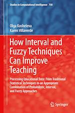 How Interval and Fuzzy Techniques Can Improve Teaching : Processing Educational Data: From Traditional Statistical Techniques to an Appropriate Combin