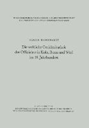 Die Weltliche Gerichtsbarkeit Der Offizialate in Köln, Bonn Und Werl Im 18. Jahrhundert