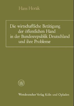 Die Wirtschaftliche Betätigung Der Öffentlichen Hand in Der Bundesrepublik Deutschland Und Ihre Probleme