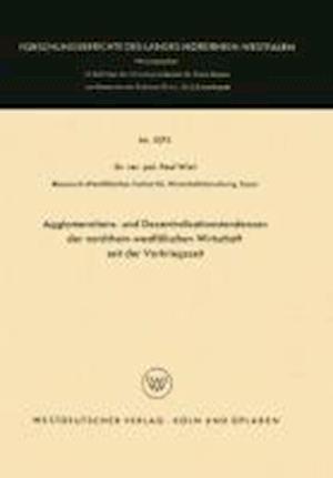 Agglomerations- Und Dezentralisationstendenzen Der Nordrhein-Westfälischen Wirtschaft Seit Der Vorkriegszeit