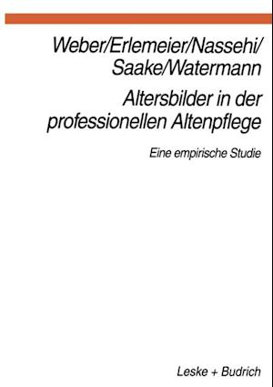 Altersbilder in der professionellen Altenpflege af Georg Weber, Armin Nassehi, Lars Oliver Watermann