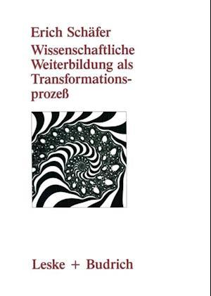 Wissenschaftliche Weiterbildung als Transformationsproze af Erich Schafer