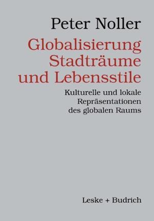Globalisierung, Stadtraume und Lebensstile af Peter Noller
