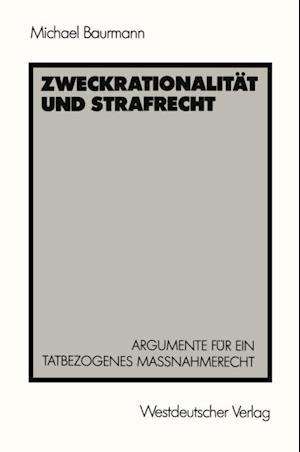 Zweckrationalitat und Strafrecht af Michael Baurmann