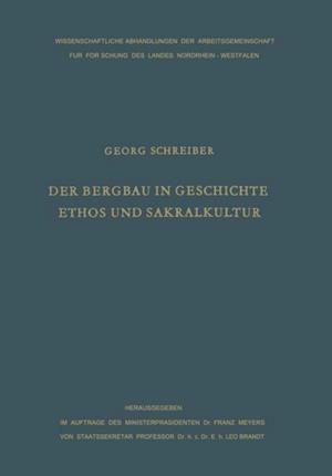 Der Bergbau in Geschichte, Ethos und Sakralkultur af georg schreiber