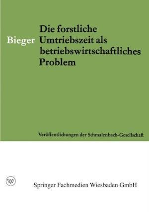 Die Forstliche Umtriebszeit als Betriebswirtschaftliches Problem af Erhard Bieger
