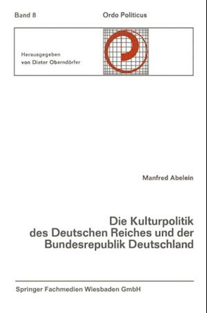 Die Kulturpolitik des Deutschen Reiches und der Bundesrepublik Deutschland Ihre verfassungsgeschichtliche Entwicklung und ihre verfassungsrechtlichen Probleme af Manfred Abelein