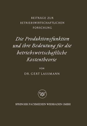 Die Produktionsfunktion und ihre Bedeutung fur die betriebswirtschaftliche Kostentheorie af Gert Lassmann
