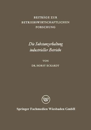 Die Substanzerhaltung industrieller Betriebe af Horst Eckardt