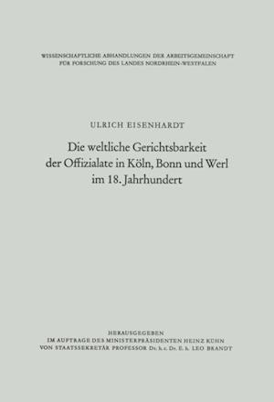 Die weltliche Gerichtsbarkeit der Offizialate in Koln, Bonn und Werl im 18. Jahrhundert af Ulrich Eisenhardt