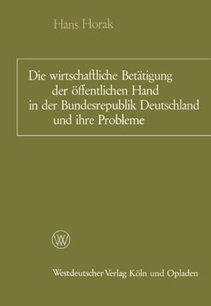 Die wirtschaftliche Betatigung der offentlichen Hand in der Bundesrepublik Deutschland und ihre Probleme af Hans Horak