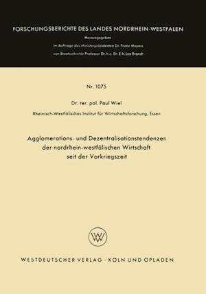 Agglomerations- und Dezentralisationstendenzen der nordrhein-westfalischen Wirtschaft seit der Vorkriegszeit af Paul Wiel
