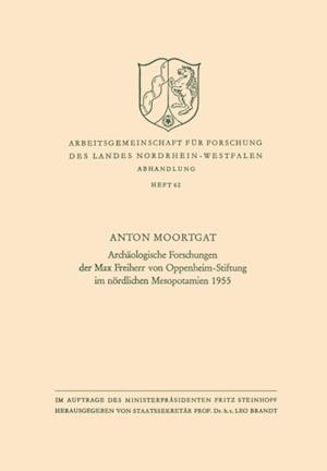 Archaologische Forschungen der Max Freiherr von Oppenheim-Stiftung im nordlichen Mesopotamien 1955 af Anton Moortgat