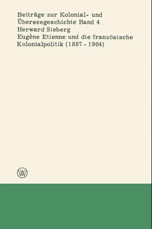 Eugene Etienne und die franzosische Kolonialpolitik (1887-1904) af Herward Sieberg