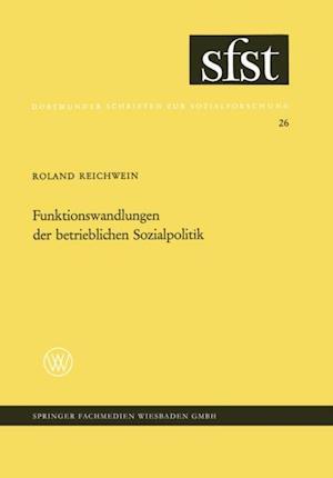 Funktionswandlungen der betrieblichen Sozialpolitik af Roland Reichnwein