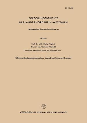 Glimmentladungssaulen ohne Wand bei hoheren Drucken af Walter Weizel