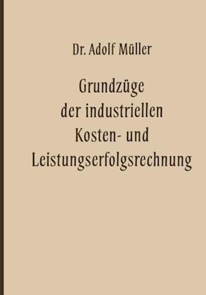 Grundzuge der industriellen Kosten- und Leistungserfolgsrechnung af Adolf Muller