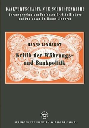 Kritik der Wahrungs- und Bankpolitik af Hanns Linhardt