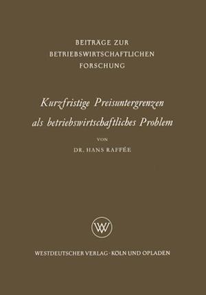 Kurzfristige Preisuntergrenzen als betriebswirtschaftliches Problem af Hans Raffee