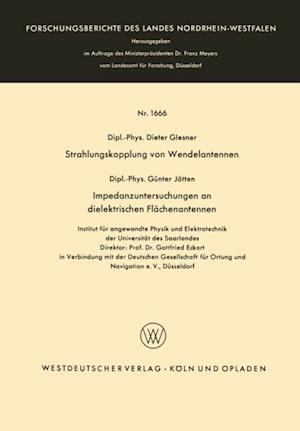 Strahlungskopplung von Wendelantennen / Impedanzuntersuchungen an dielektrischen Flachenantennen af Gunter Glesner