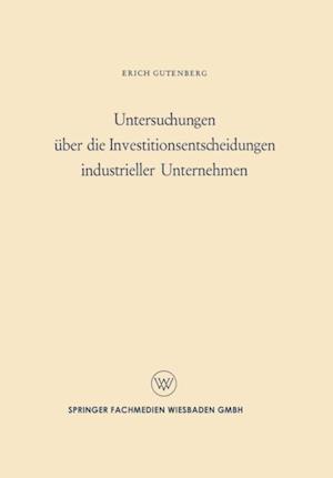 Untersuchungen uber die Investitionsentscheidungen industrieller Unternehmen af Erich Gutenberg