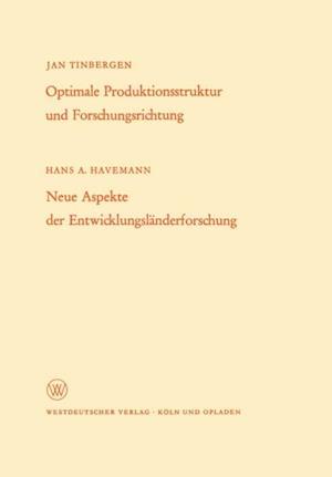 Optimale Produktionsstruktur und Forschungsrichtung / Neue Aspekte der Entwicklungslanderforschung af Hans A. Tinbergen