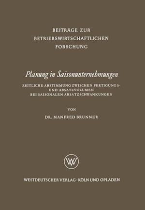 Planung in Saisonunternehmungen af Manfred Brunner
