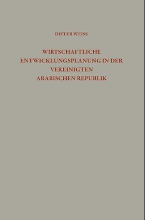 Wirtschaftliche Entwicklungsplanung in der Vereinigten Arabischen Republik af Dieter Weiss